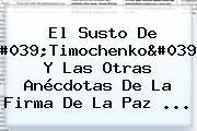 El Susto De &#039;<b>Timochenko</b>&#039; Y Las Otras Anécdotas De La Firma De La Paz ...