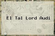 El Tal <b>Lord Audi</b>