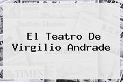 El Teatro De <b>Virgilio Andrade</b>