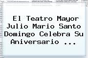 El Teatro Mayor Julio Mario Santo Domingo Celebra Su Aniversario <b>...</b>