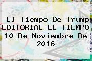 <b>El Tiempo</b> De Trump EDITORIAL <b>EL TIEMPO</b> 10 De Noviembre De 2016