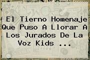 El Tierno Homenaje Que Puso A Llorar A Los Jurados De La Voz Kids ...