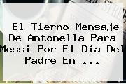El Tierno Mensaje De Antonella Para Messi Por El <b>Día Del Padre</b> En <b>...</b>