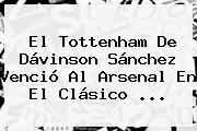 El <b>Tottenham</b> De Dávinson Sánchez Venció Al Arsenal En El Clásico ...