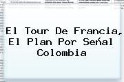 El Tour De Francia, El Plan Por <b>Señal Colombia</b>