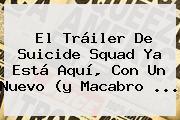 El Tráiler De <b>Suicide Squad</b> Ya Está Aquí, Con Un Nuevo (y Macabro <b>...</b>