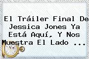 El Tráiler Final De <b>Jessica Jones</b> Ya Está Aquí, Y Nos Muestra El Lado <b>...</b>