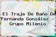 El Traje De Baño De <b>Fernanda González</b> - Grupo Milenio