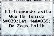 El Tremendo <b>éxito</b> Que Ha Tenido 'Let Me' De Zayn Malik