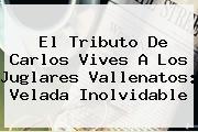 El Tributo De <b>Carlos Vives</b> A Los Juglares Vallenatos: Velada Inolvidable