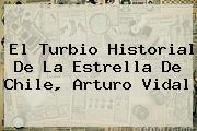 El Turbio Historial De La Estrella De Chile, <b>Arturo Vidal</b>