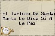 El Turismo De <b>Santa Marta</b> Le Dice Sí A La Paz