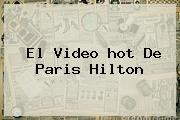 El Video <b>hot</b> De Paris Hilton