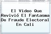 El Video Que Revivió El Fantasma De Fraude Electoral En Cali