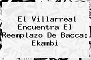 <b>El Villarreal Encuentra El Reemplazo De Bacca: Ekambi</b>