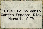 El XI De <b>Colombia</b> Contra <b>España</b>: Día, Horario Y TV