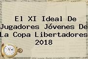 El XI Ideal De Jugadores Jóvenes De La <b>Copa Libertadores 2018</b>
