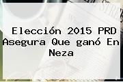 Elección <b>2015</b> PRD Asegura Que <b>ganó</b> En Neza