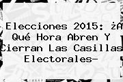 Elecciones <b>2015</b>: ¿A Qué Hora Abren Y Cierran Las <b>casillas</b> Electorales?