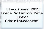 <b>Elecciones 2015</b> Crece Votacion Para Juntas Administradoras