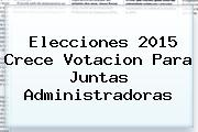 <b>Elecciones 2015</b> Crece <b>votacion</b> Para Juntas Administradoras