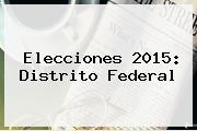 Elecciones <b>2015</b>: <b>Distrito Federal</b>