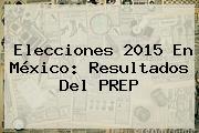 Elecciones <b>2015</b> En México: Resultados Del <b>PREP</b>