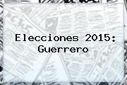 <b>Elecciones 2015</b>: Guerrero
