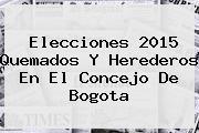 Elecciones 2015 Quemados Y Herederos En El <b>Concejo De Bogota</b>