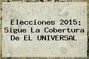 <b>Elecciones 2015</b>: Sigue La Cobertura De EL UNIVERSAL