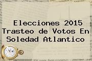 <b>Elecciones 2015</b> Trasteo <b>de Votos</b> En Soledad Atlantico