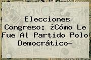 Elecciones Congreso: ¿Cómo Le Fue Al Partido <b>Polo Democrático</b>?