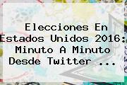 <b>Elecciones En Estados Unidos</b> 2016: Minuto A Minuto Desde Twitter ...