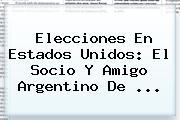 Elecciones En Estados Unidos: El Socio Y Amigo Argentino De ...