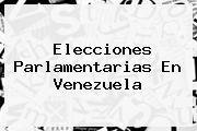 Elecciones Parlamentarias En <b>Venezuela</b>
