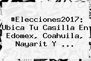 #Elecciones2017: <b>Ubica Tu Casilla</b> En Edomex, Coahuila, Nayarit Y ...