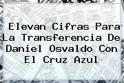 Elevan Cifras Para La Transferencia De <b>Daniel Osvaldo</b> Con El Cruz Azul