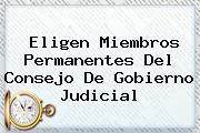 <i>Eligen Miembros Permanentes Del Consejo De Gobierno Judicial</i>