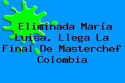 Eliminada María Luisa, Llega La Final De <b>Masterchef Colombia</b>