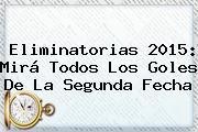 <b>Eliminatorias 2015</b>: Mirá Todos Los Goles De La Segunda Fecha