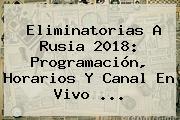 <b>Eliminatorias</b> A <b>Rusia 2018</b>: Programación, Horarios Y Canal En Vivo ...