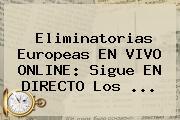 <b>Eliminatorias</b> Europeas EN VIVO ONLINE: Sigue EN DIRECTO Los ...