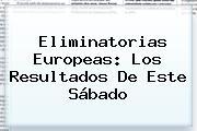 <b>Eliminatorias</b> Europeas: Los Resultados De Este Sábado