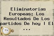 Eliminatorias Europeas: Los Resultados De Los <b>partidos</b> De <b>hoy</b> | El ...