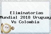 Eliminatorias Mundial 2018 <b>Uruguay Vs Colombia</b>