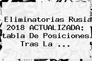 <b>Eliminatorias</b> Rusia 2018 ACTUALIZADA: <b>tabla De Posiciones</b> Tras La ...