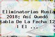 <b>Eliminatorias Rusia 2018</b>: Así Quedó <b>tabla</b> De La Fecha 12   El ...