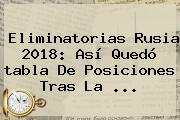 <b>Eliminatorias</b> Rusia 2018: Así Quedó <b>tabla</b> De <b>posiciones</b> Tras La ...