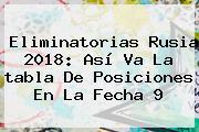 <b>Eliminatorias Rusia</b> 2018: Así Va La <b>tabla De Posiciones</b> En La Fecha 9