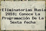 <b>Eliminatorias Rusia 2018</b>: Conoce La Programación De La Sexta <b>fecha</b>